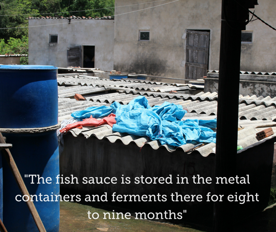 The fish sauce is stored in the metal containers for several months.